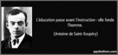 L'EDUCATION PASSE AVANT L'INSTRUCTION : ELLE FONDE L'HOMME – Antoine de Saint Exupéry