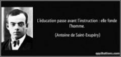 L'EDUCATION PASSE AVANT L'INSTRUCTION : ELLE FONDE L'HOMME – Antoine de Saint Exupéry